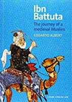 Ibn Battuta: The Journey of a Medieval Muslim (A Concise Life)