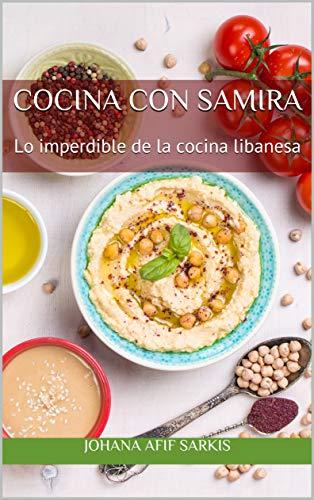 Cocina con Samira: Lo imperdible de la cocina libanesa