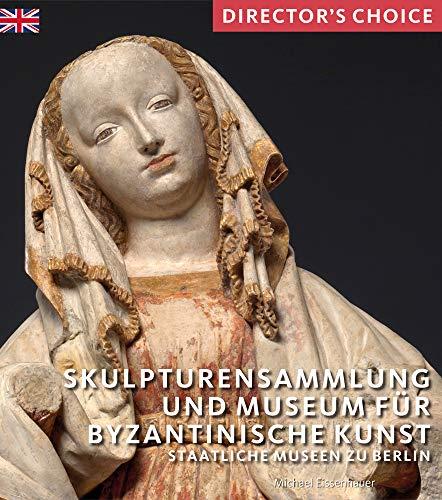 Skulpturensammlung und Museum fur Byzantinische Kunst: Staatliche Museen zu Berlin (Director's Choice)