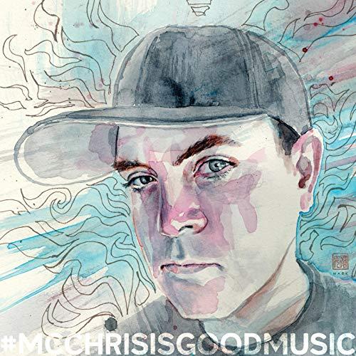 #Mcchrisisgoodmusic [Explicit]