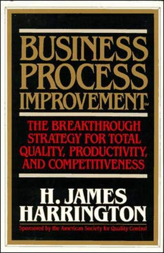 Harrington, H: Business Process Improvement: The Breakthroug: The Breakthrough Strategy for Total Quality, Productivity, and Competitiveness