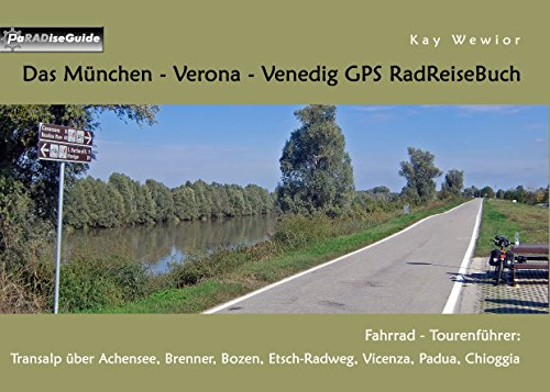 Das München - Verona - Venedig GPS RadReiseBuch: Fahrrad - Tourenführer: Transalp über Achensee, Brenner, Bozen, Etsch-Radweg, Vicenza, Padua, Chioggia (PaRADise Guide 20)