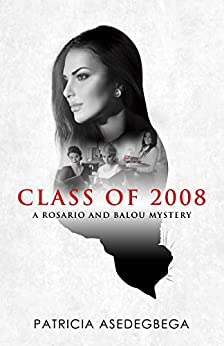 Class of 2008 (A Rosario and Balou Mystery Book 2) by [Patricia Asedegbega]