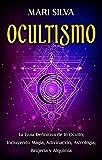 Ocultismo: La Guía Definitiva de lo Oculto, Incluyendo Magia, Adivinación, Astrología, Brujería y Alquimia