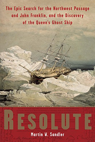 Resolute: The Epic Search for the Northwest Passage and John Franklin, and the Discovery of the Queen