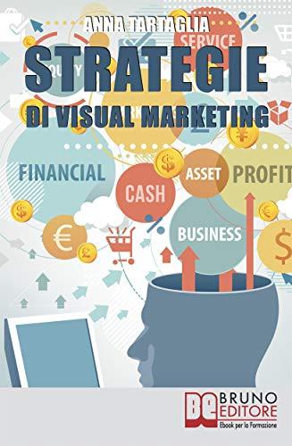 Strategie Di Visual Marketing: Usare le Immagini come Potente Strumento di Coinvolgimento per Attrarre il Pubblico