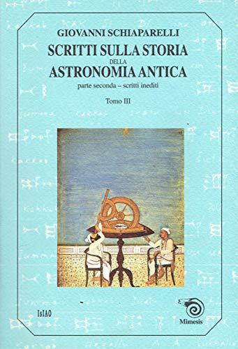 Scritti sulla storia della astronomia antica. Tomo terzo.