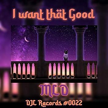I want that Good
