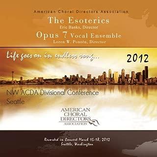 ACDA Northwest 2012 The Esoterics & Opus 7 Vocal Ensemble