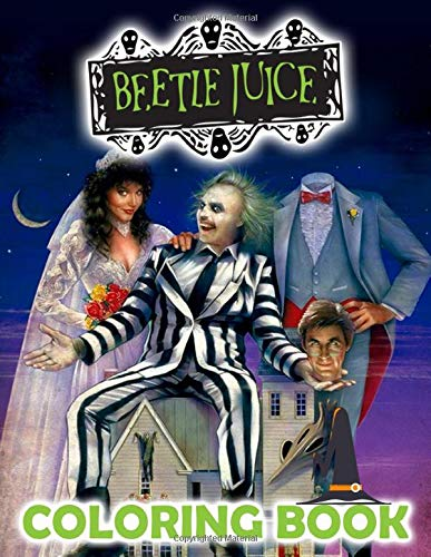 Beetlejuice Coloring Book: A Must-Have Item For All Fans Of Beetlejuice. Easy To Use With Crayons To Color All The Beetlejuice Images. An Effective Way To Cultivate Creativity And Imagination