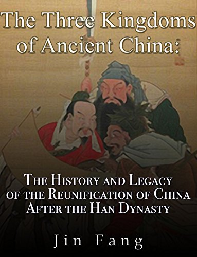 The Three Kingdoms of Ancient China: The History and Legacy of the Reunification of China after the Han Dynasty (English Edition)