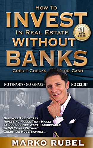 Real Estate Investing Books! - How To Invest In Real Estate Without Banks: No Tenants, No Rehabs, No Credit