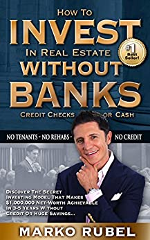 How To Invest In Real Estate Without Banks: No Tenants, No Rehabs, No Credit by [Marko Rubel]