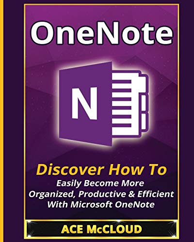 Compare Textbook Prices for OneNote: Discover How To Easily Become More Organized, Productive & Efficient With Microsoft OneNote Organization Time Management Software Productivity  ISBN 9781640480568 by McCloud, Ace