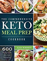 The Comprehensive Keto Meal Prep Cookbook: 600 Healthy Recipes For Family And Friends on Keto Diet