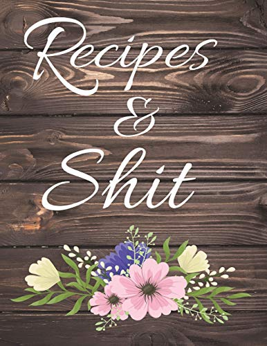 Recipes & Shit: Blank Cookbook Journals with Flowers on Wooden for Festive and Special Seasons