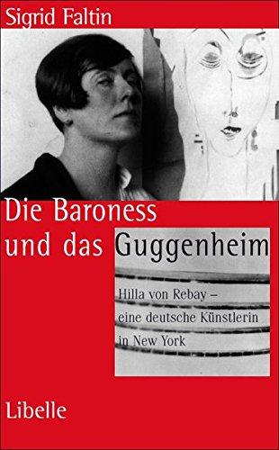 Die Baroness und das Guggenheim: Hilla von Rebay – eine deutsche Künstlerin in New York