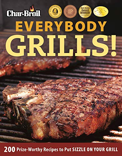 Char-Broil Everybody Grills!: 200 Prize-Worthy Recipes to Put Sizzle on Your Grill (Grilling) (English Edition)