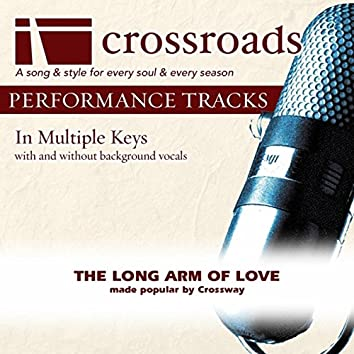 The Long Arm Of Love (Made Popular By Crossway) [Performance Track]
