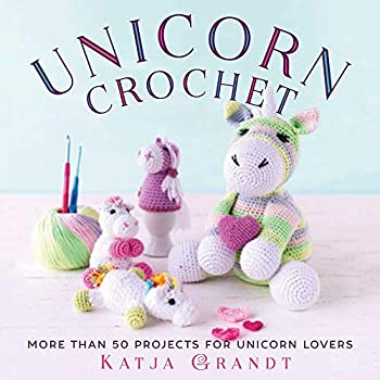 Unicorn Crochet  50 Totally Cute Projects!