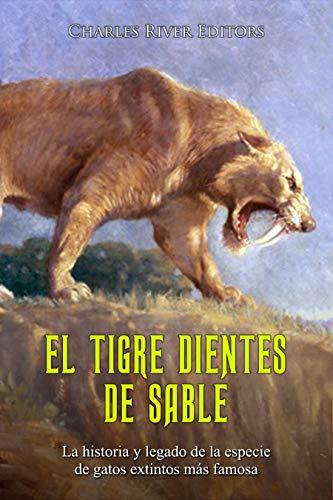 El tigre dientes de sable: La historia y legado de la especie de gatos extintos más famosa
