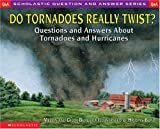 Do Tornadoes Really Twist?: Questions and Answers About Tornadoes and Hurricanes (Scholastic Question and Answer Series)