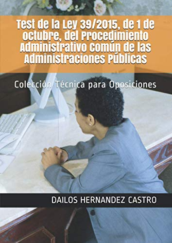 Test de la Ley 39/2015, de 1 de octubre, del Procedimiento Administrativo Común de las Administraciones Públicas: Colección Técnica para Oposiciones (Administración Pública)