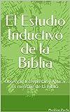 El Estudio Inductivo de la Biblia: Observar, Interpretar y Aplicar el mensaje de la Biblia