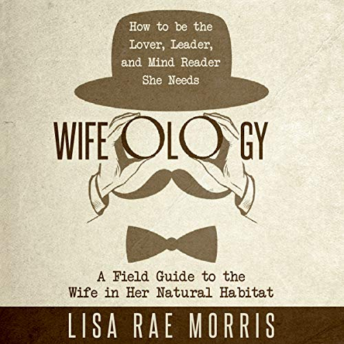 Wifeology: A Field Guide to the Wife in Her Natural Habitat audiobook cover art