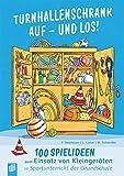Turnhallenschrank auf – und los!: 100 Spielideen zum Einsatz von Kleingeräten im Sportunterricht der Grundschule - Friederike Neubauer