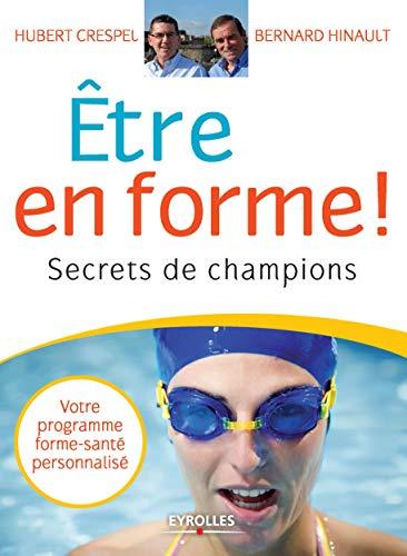 Etre en forme !: Secrets de champions - Votre programme forme-santé personnalisé (ED ORGANISATION)