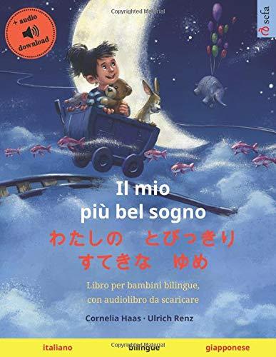 Il mio più bel sogno – わたしの とびっきり すてきな ゆめ (italiano – giapponese): Libro per bambini bilingue, con audiolibro da scaricare