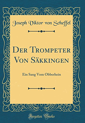 Der Trompeter Von Säkkingen: Ein Sang Vom Obberhein (Classic Reprint)