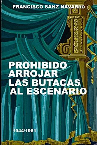 PROHIBIDO ARROJAR LAS BUTACAS AL ESCENARIO 1944/1961