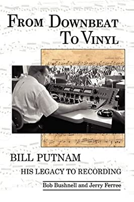 From Downbeat to Vinyl: Bill Putnam's Legacy to the Recording Industry