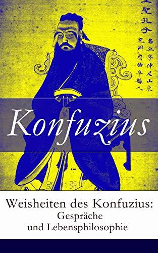 Weisheiten des Konfuzius: Gespräche und Lebensphilosophie (German Edition)