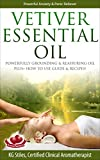 VETIVER ESSENTIAL OIL - POWERFUL ANXIETY & PANIC RELIEVER: POWERFULLY GROUNDING & REASSURING OIL, PLUS+ HOW TO USE GUIDE & RECIPES! (Healing with Essential Oil) (English Edition)