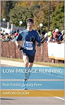 Low-Mileage Running: Run Faster, Injury Free by [Aaron Olson]