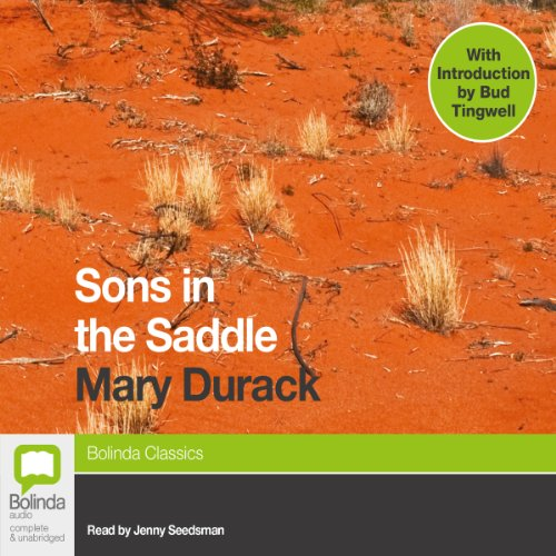Sons in the Saddle                   By:                                                                                                                                 Mary Durack                               Narrated by:                                                                                                                                 Jenny Seedsman                      Length: 15 hrs and 18 mins     2 ratings     Overall 5.0