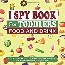 I Spy Book For Toddlers: I Spy With My Little Eye Guessing Book for Preschoolers - Ages 2-5 Food & Drink: 18 I Spy Book Puzzles for Kids to Guess What It Is (Toddler I Spy Books)