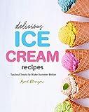 Delicious Ice Cream Recipes: Tastiest Treats to Make Summer Better