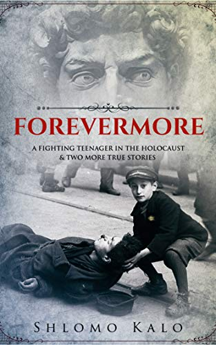 Book: FOREVERMORE - Three Documented stories of the Holocaust and other periods by Shlomo Kalo