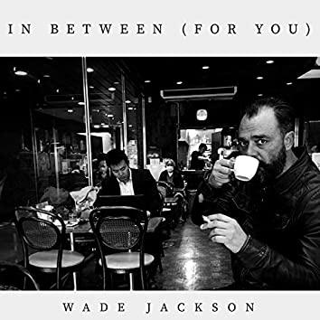 In Between (For You)