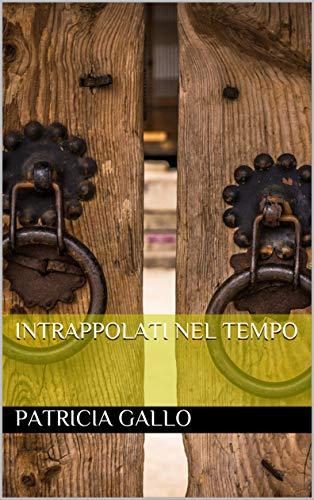Intrappolati nel Tempo (Romanzo Storico Vol. 1)