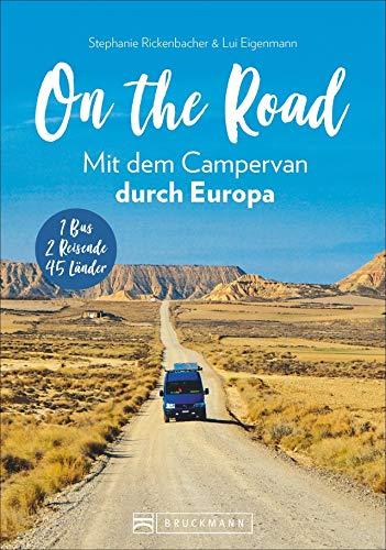 On the Road - Europa mit dem Campingbus. Individuelle Touren und Routen, traumhafte Standplätze und beeindruckende Erlebnisse in 45 Ländern.: 1 Bus - 2 Reisende - 45 Länder