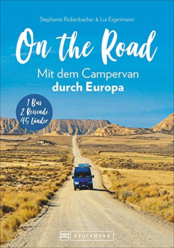 On the Road Mit dem Campervan durch Europa: 1 Bus – 2 Reisende – 46 Länder