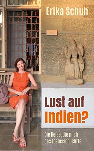 Lust auf Indien?: Die Reise, die mich das Loslassen lehrte