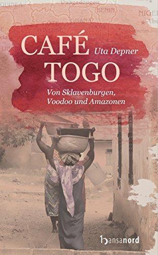 Café Togo: Von Sklavenburgen, Voodoo und Amazonen