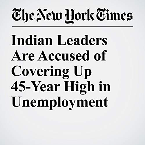 『Indian Leaders Are Accused of Covering Up 45-Year High in Unemployment』のカバーアート