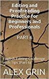 Editing and Proofreading Practice for Beginners and Professionals PART 6: English Editing Challenge with Tips (Part 6) (English Edition)